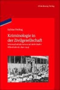 Kriminologie in der Zivilgesellschaft - Wissenschaftsdiskurse und die britische Öffentlichkeit, c. 1830-1945.