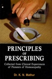 Kripa Shanker Mathur - Principles of Prescribing : Collected from Clinical Experiences of Pioneers of Homoeopathy.