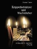 Kripperlschnitzer und Wachszieher - Weihnachtliches Handwerk in Bayern.