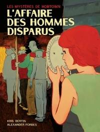 Kris Bertin et Alexander Forbes - Les mystères de Hobtown Tome 1 : L'affaire des hommes disparus.