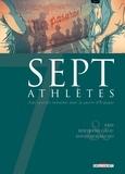 Kris et Bertrand Galic - Sept athlètes - Sept sportifs entraînés dans la guerre d'Espagne.