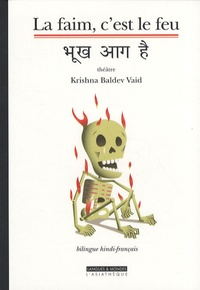 Krishna Baldev Vaid - La faim, c'est le feu - Edition bilingue hindi-français.