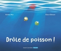 Krishna Nair et Claire Clément - Drôle de poisson !.