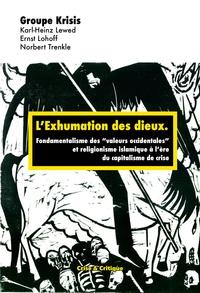 """Krisis et Karl-Heinz Lewed - L'exhumation des dieux - Pour une théorie critique de l'islamisme et du fondamentalisme des """"valeurs occidentales"""" à l'ère du capitalisme de crise."""
