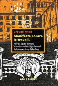 Krisis - Manifeste contre le travail - Suivi de Critique du Travail et émancipation Sociale ; Terreur du travail et critique du travail.