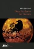 Kriss F Gardaz - Dans le silence des oiseaux - Un polar captivant.