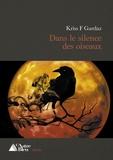 Kriss F. Gardaz - Dans le silence des oiseaux.