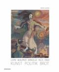 Krista Hauser - Lore Maurer Arnold 1923-1960 - Kunst – Politik - Brot.