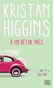 Kristan Higgins - A un détail près.