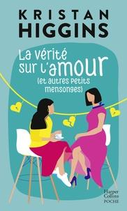 Kristan Higgins - La vérité sur l'amour (et autres petits mensonges) - Kristan Higgins, la nouvelle voix du roman feel good !.