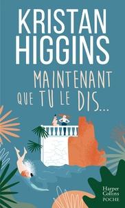 Kristan Higgins - Maintenant que tu le dis... - La nouvelle comédie de Kristan Higgins !.
