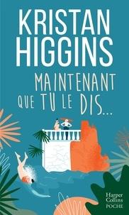 Kristan Higgins - Maintenant que tu le dis....