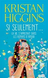 Kristan Higgins - Si seulement... la vie s'apprenait dans les romans d'amour.