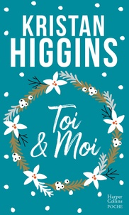 Kristan Higgins - Toi et moi - Une irrésistible comédie sur la seconde chance dans une version collector pour Noël !.