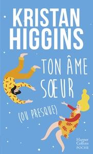 Kristan Higgins - Ton âme soeur (ou presque) - le nouveau roman feel good de Kristan Higgins !.
