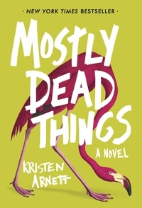 Kristen Arnett - Mostly Dead Things.