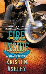 Kristen Ashley - Fire Inside - A Chaos Novel.