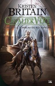 Kristen Britain - Cavalier Vert Tome 3 : Le tombeau du roi suprême.