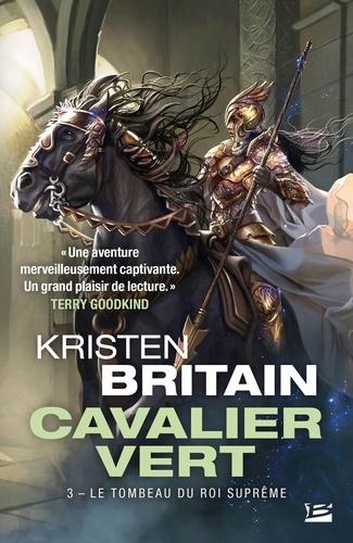 Kristen Britain - Cavalier Vert Tome 3 : Le tombeau du roi-suprême.