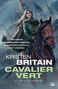 Kristen Britain - Cavalier Vert Tome 5 : Un éclat d'argent.