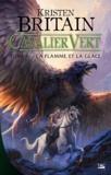 Kristen Britain - Cavalier Vert Tome 6 : La Flamme et la glace.