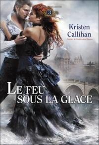 Kristen Callihan - Les Ténèbres de Londres Tome 3 : Le feu sous la glace.