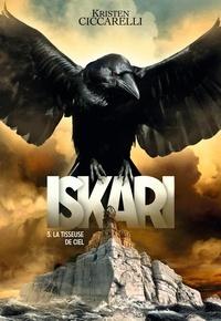 Kristen Ciccarelli - Iskari Tome 3 : La tisseuse de ciel.
