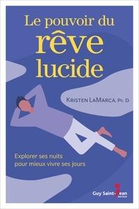 Kristen Lamarca - Le pouvoir du rêve lucide - Explorer ses nuits pour mieux vivre ses jours.