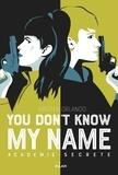 Laurence Bentz et Kristen Orlando - You don't know my name, Tome 02 - Académie secrète.