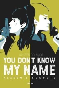 Kristen Orlando - You don't know my name, Tome 02 - Académie secrète.