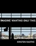 Kristen Radtke - Imagine Wanting Only This.