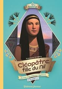 Kristiana Gregory - Cléopâtre, fille du Nil - Journal d'une princesse égyptienne, 57-55 avant J.-C..