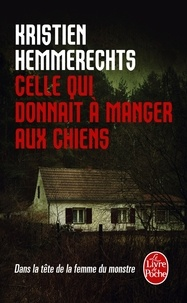 Kristien Hemmerechts - Celle qui donnait à manger aux chiens - La femme du monstre.
