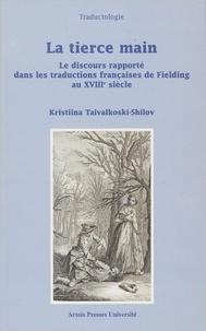 Kristiina Taivalkoski-Shilov - La Tierce Main - Le discours rapporté dans les traductions françaises de Fielding au XVIIIe siècle.