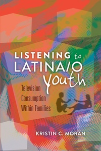 Kristin c. Moran - Listening to Latina/o Youth - Television Consumption Within Families.