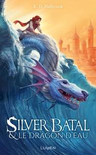 Kristin Halbrook - Silver Batal Tome 1 : Silver Batal et le dragon d'eau.