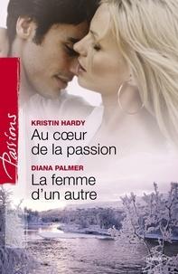Kristin Hardy et Diana Palmer - Au coeur de la passion - La femme d'un autre (Harlequin Passions).