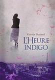 Kristin Harmel - L'heure indigo.