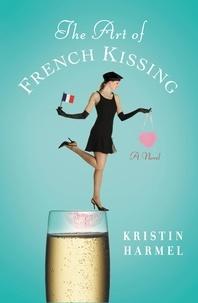 Kristin Harmel - The Art of French Kissing.