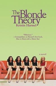 Kristin Harmel - The Blonde Theory.