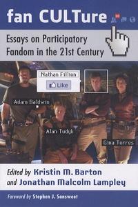 Kristin M. Barton et Jonathan Malcolm Lampley - Fan CULTure : Essays on Participatory Fandom in the 21st Century.