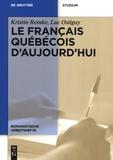 Kristin Reinke et Luc Ostiguy - Le français québécois d'aujourd'hui.