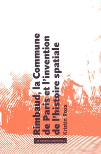 Téléchargez des manuels gratuitement sur ipad Rimbaud, la Commune de Paris et l'invention de l'histoire spatiale par Kristin Ross CHM RTF PDB