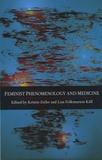 Kristin Zeiler et Lisa Folkmarson Käll - Feminist Phenomenology and Medicine.