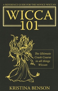 Kristina Benson - A Reference Guide for the Novice Wiccan: The Ultimate Crash Course in all things Wiccan-Wicca 101.