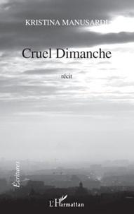 Kristina Manusardi - Cruel dimanche.