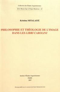"""Kristina Mitalaité - Philosophie et théologie de l'image dans les """"Libri Carolini""""."""