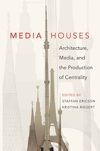 Kristina Riegert et Staffan Ericson - Media Houses - Architecture, Media, and the Production of Centrality.