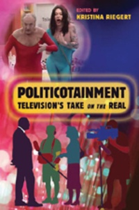 Kristina Riegert - Politicotainment - Television's Take on the Real.