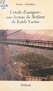 """Kristine Aurbakken - L'étoile d'araignée : une lecture de """"Nedjma"""", de Kateb Yacine."""
